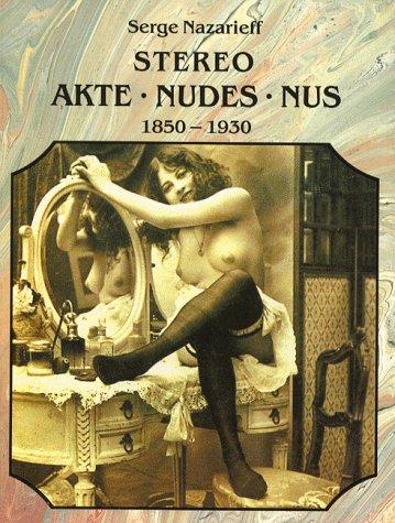 The Stereoscopic Nude: Der Akt in Der Photographie : Le Nu Stgereoscopique 1850-1930 (Photobook)