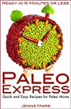 Paleo Express Quick and Easy Recipes for Paleo Moms: Ready in 15 Minutes or Less!