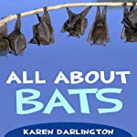 All About Bats: All About Everything | Karen Darlington