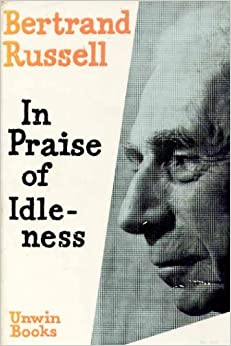 bertrand russell essay on idleness Bertrand arthur william russell in praise of idleness and other essays –––, 1969, bertrand russell's theory of knowledge, london.