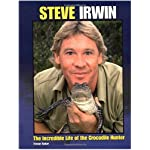 Steve Irwin: The Incredible Life of the Crocodile Hunter book cover