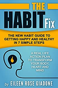 The Habit Fix: The New Habit Guide To Getting Happy And Healthy In 7 Simple Steps by Eileen Rose Giadone ebook deal