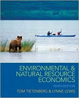 Environmental & Natural Resource Economics (10th Edition) (Pearson Series In Economics)