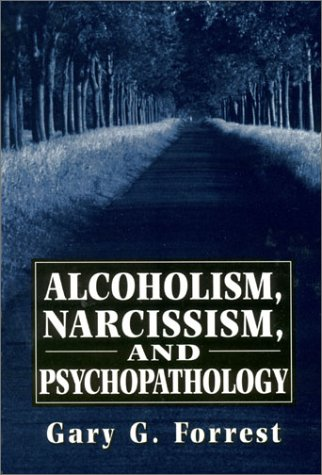 Alcoholism, Narcissism, and Psychopathology (The Master Work Series)