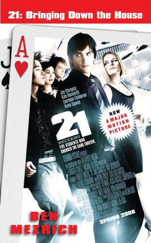 21: Bringing Down the House - Movie Tie-In: The Inside Story of Six M.I.T. Students Who Took Vegas for Millions, Mezrich,Ben