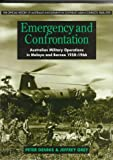 Emergency and Confrontation: Australian Military Operations in Malaya and Borneo 1950-1966 (Official History of Australia's Involvement in Southeast Asian Conflicts, 1948-1975)