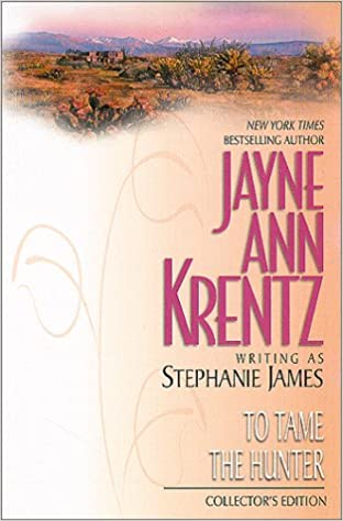 To Tame a Hunter by Jayne Ann Krentz and Stephanie James