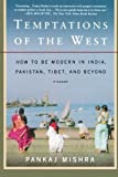 img - for Temptations of the West: How to Be Modern in India, Pakistan, Tibet, and Beyond by Mishra, Pankaj (2007) Paperback book / textbook / text book