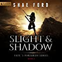 Slight and Shadow: Fate's Forsaken, Book 2 Audiobook by Shae Ford Narrated by Derek Perkins