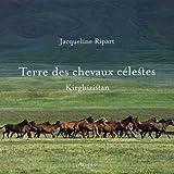 echange, troc Jacqueline Ripart - Terre des chevaux célestes : Kirghizistan
