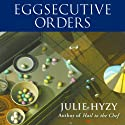 Eggsecutive Orders: A White House Chef Mystery (       UNABRIDGED) by Julie Hyzy Narrated by Eileen Stevens