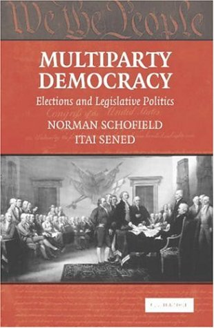 Multiparty Democracy : Parties, Elections And Legislative Politics, NORMAN SCHOFIELD, ITAI SENED