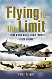 Image of Flying to the Limit: Testing World War II Single-Engined Fighters