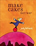 Make Cakes Not War (0740769634) by Horacek, Judy