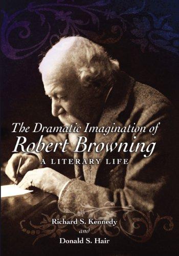 DRAMATIC IMAGINATION OF ROBERT BROWNING: A LITERARY LIFE