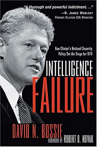 Intelligence Failure: How Clinton's National Security Policy Set the Stage for 9/11, David N. Bossie