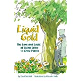 Liquid Gold: The Lore and Logic of Using Urine to Grow Plantsby Carol Steinfeld