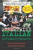 img - for Streetwise Italian Dictionary/Thesaurus: The User-Friendly Guide to Italian Slang and Idioms (Streetwise Series) by Nicholas Albanese (2005-04-18) book / textbook / text book
