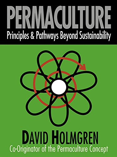 Permaculture: Principles & Pathways Beyond Sustainability: Principles and Pathways Beyond Sustainability