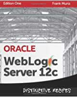 Oracle WebLogic Server 12c: Distinctive Recipes: Architecture, Development and Administration