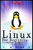 Linux for Beginners: A Complete Introduction To The Linux Operating System And Command Line (With Pics) (Linux kernel Book...