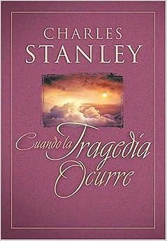 Cuando la tragedia ocurre: Dr. Charles F. Stanley, Charles F. Stanley