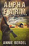 Alpha Farm: The Beginning (The Prepper Chick Series) (Volume 1)