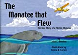 The Manatee That Flew: The True Story of a Florida Manatee