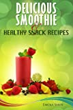 Delicious Smoothie & Healthy Snack Recipes Ericka Smits