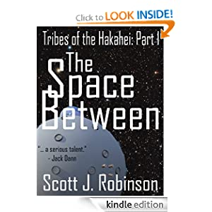 Free Kindle Book: The Space Between (Tribes of the Hakahei #1), by Scott J. Robinson. Publication Date: January 31, 2012
