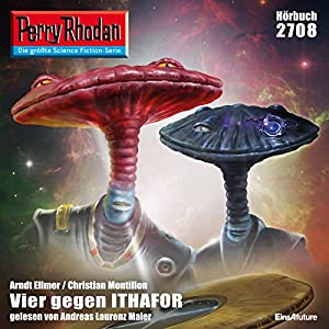Vier gegen Ithafor (Perry Rhodan 2708) Hörbuch