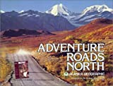 img - for Adventure Roads North: The Story of the Alaska Highway and Other Roads in the Milepost (Alaska Geographic, Vol. 10, No. 1) book / textbook / text book