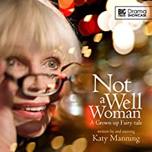Drama Showcase - Not a Well Woman (       UNABRIDGED) by Katy Manning Narrated by Katy Manning