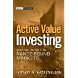 Active Value Investing: Making Money in Range-bound Markets (Wiley Finance)by Vitaliy N. Katsenelson