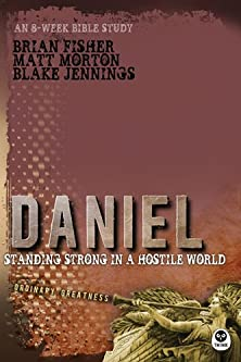 Daniel, Standing Strong in a Hostile World