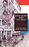 img - for Defiant Diplomat: George Platt Waller: American Consul in Nazi-Occupied Luxembourg, 1939-1941 book / textbook / text book