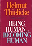 Being human--becoming human: An essay in Christian anthropology (0385124929) by Thielicke, Helmut