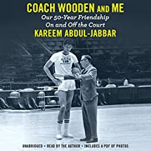 Coach Wooden and Me: Our 50-Year Friendship on and off the Court Audiobook by Kareem Abdul-Jabbar Narrated by Kareem Abdul-Jabbar