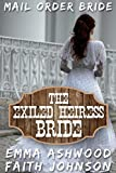 Mail Order Bride: The Exiled Heiress Bride: (Clean and Wholesome Western Historical Romance) (Sisters Love - Mail Order Bride Series Book 4)