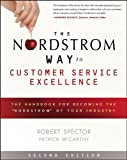 The Nordstrom Way to Customer Service Excellence: The Handbook For Becoming the &quot;Nordstrom&quot; of Your Industry