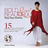 Bold & Beautiful Easy-Sew Clothes: 15 Unstructured Designs That Fit and Flatter Every Shape, and Are Simple to Make