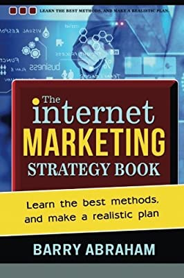 The Internet Marketing Strategy Book: Learn the best methods, and make a realistic plan by Barry John Abraham (2014-01-10)