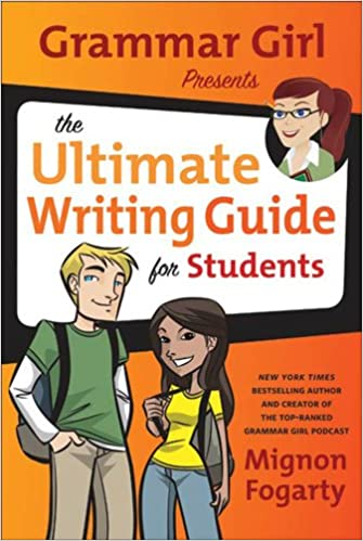 Grammar Girl Presents the Ultimate Writing Guide for Students (Quick & Dirty Tips)