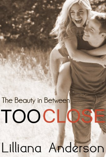 Too Close: The Beauty in Between (A Beautiful Series Novella) by Lilliana Anderson