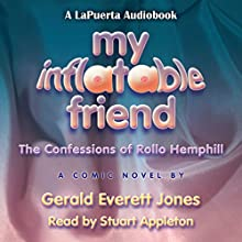 My Inflatable Friend: The Confessions of Rollo Hemphill (       UNABRIDGED) by Gerald Everett Jones Narrated by Stuart Appleton