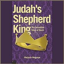 Judah's Shepherd King: The Incredible Story of David (       ABRIDGED) by Marjorie Mogonye Narrated by Shawna Windom