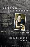 People Who Eat Darkness: The Fate of Lucie Blackman Richard Lloyd Parry