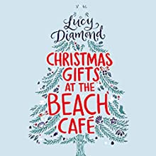Christmas Gifts at the Beach Café (       UNABRIDGED) by Lucy Diamond Narrated by Melody Grove