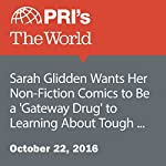 Sarah Glidden Wants Her Non-Fiction Comics to Be a 'Gateway Drug' to Learning About Tough Issues | Carol Hills