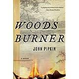 Woodsburner: A Novel ~ John Pipkin
